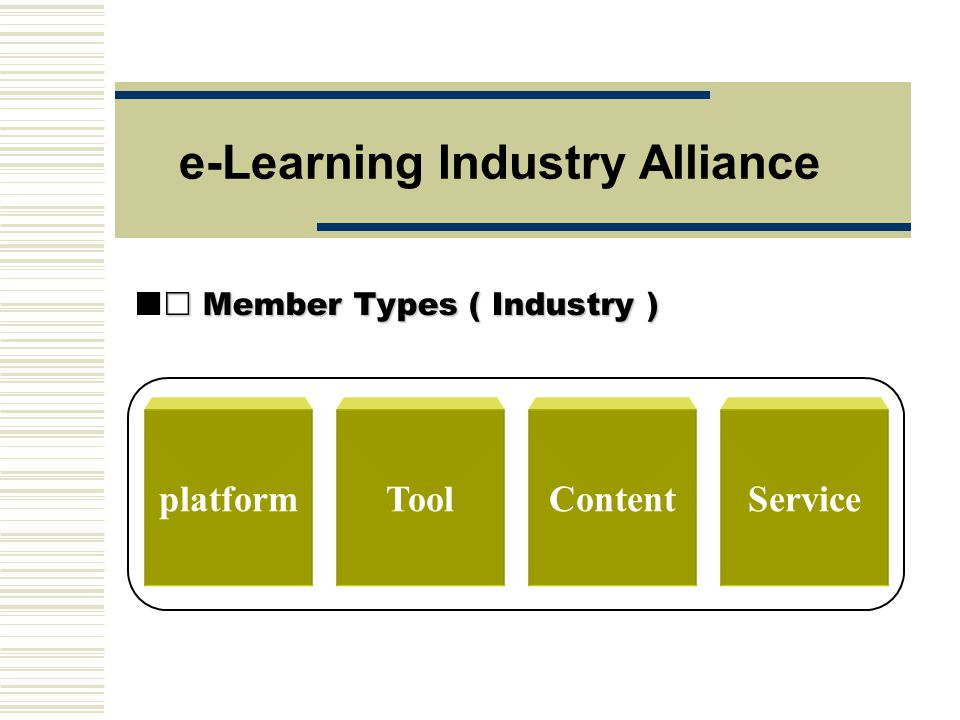  Member Types ( Industry ) e-Learning Industry Alliance ToolplatformContentService