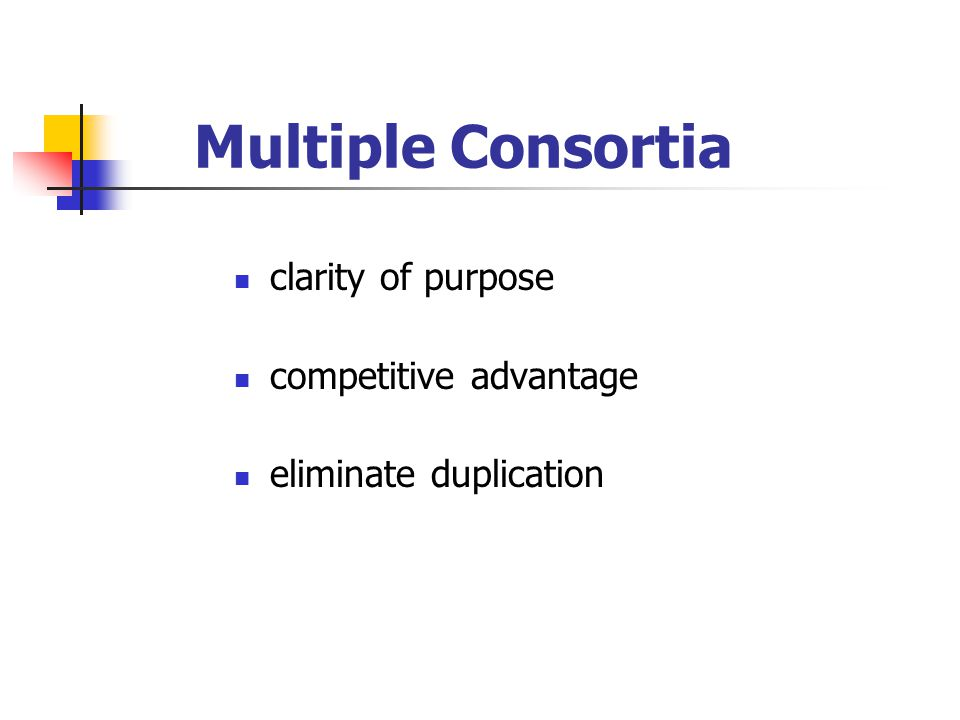 Multiple Consortia clarity of purpose competitive advantage eliminate duplication