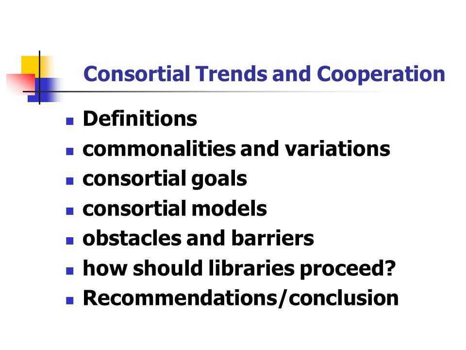 Consortial Trends and Cooperation Definitions commonalities and variations consortial goals consortial models obstacles and barriers how should librar