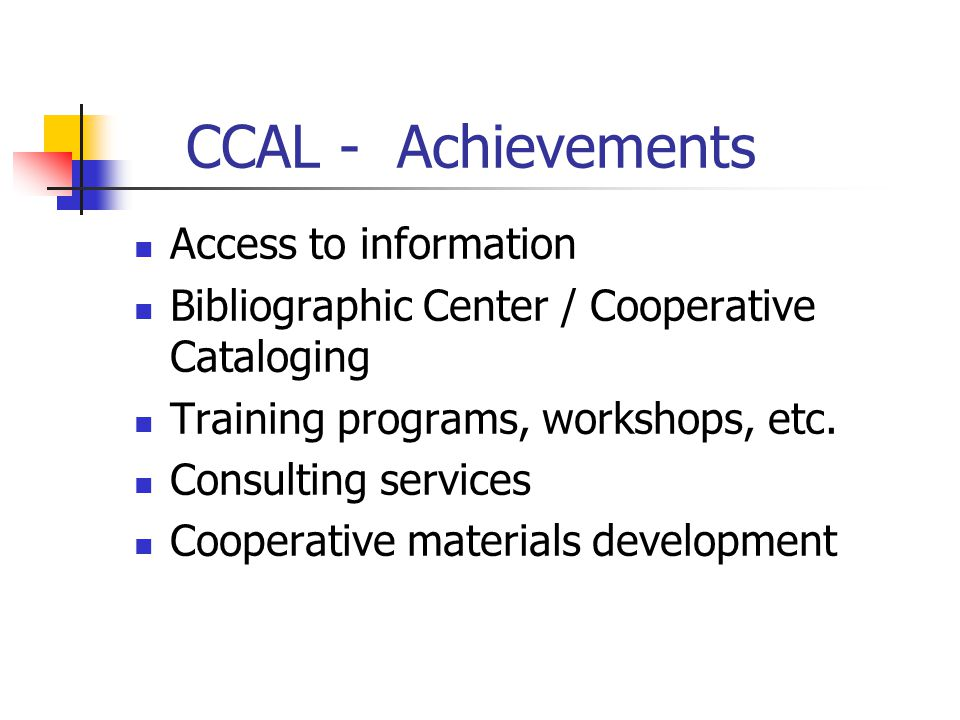 CCAL - Achievements Access to information Bibliographic Center / Cooperative Cataloging Training programs, workshops, etc. Consulting services Coopera