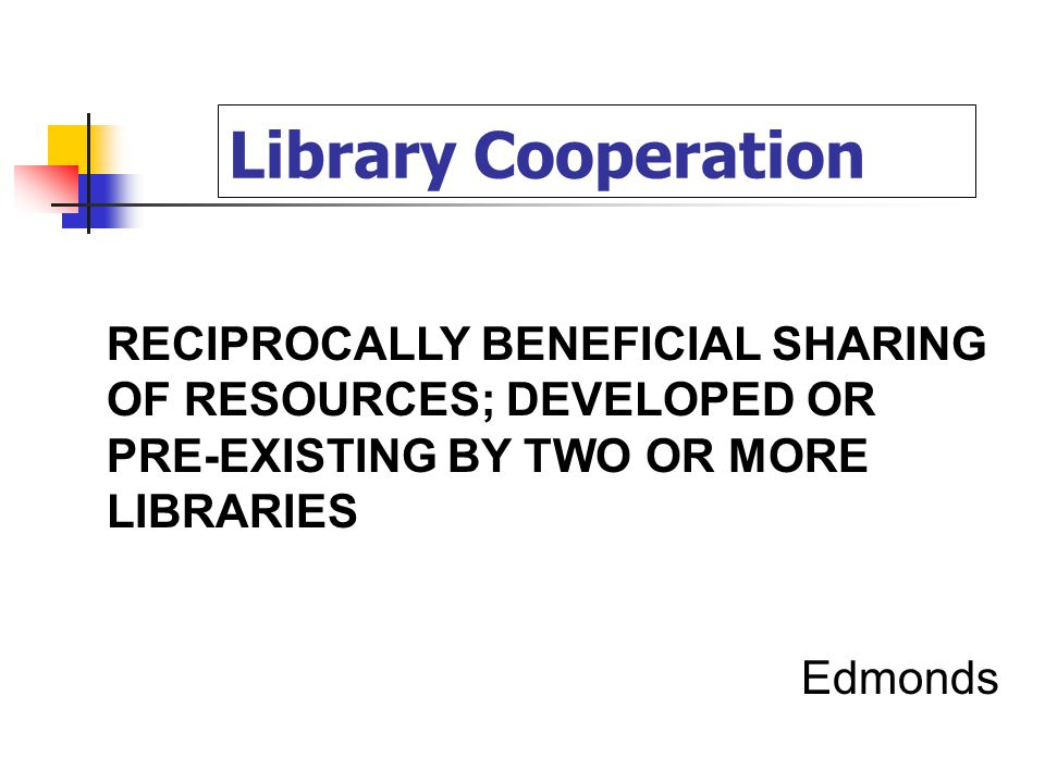 Library Cooperation RECIPROCALLY BENEFICIAL SHARING OF RESOURCES; DEVELOPED OR PRE-EXISTING BY TWO OR MORE LIBRARIES Edmonds