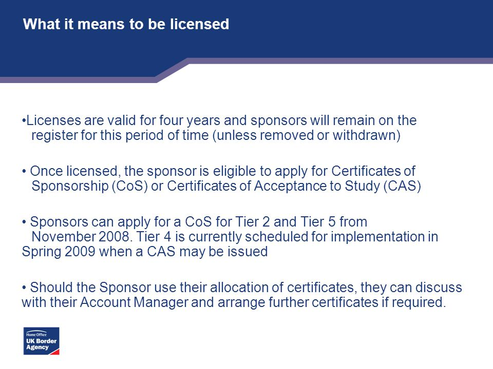 What it means to be licensed Licenses are valid for four years and sponsors will remain on the register for this period of time (unless removed or wit