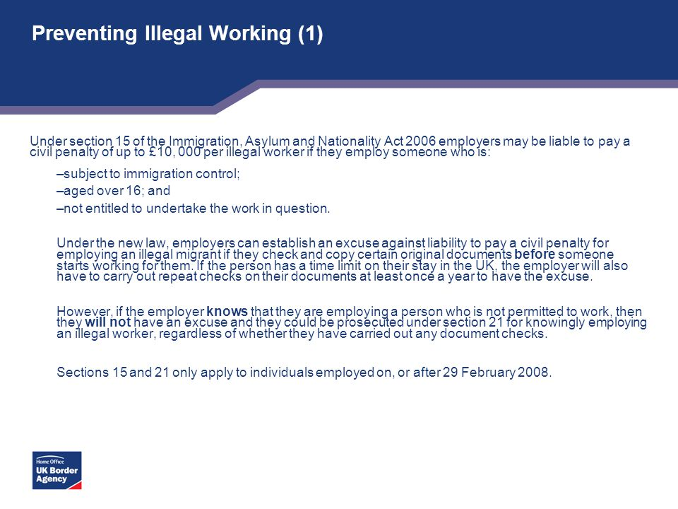 Preventing Illegal Working (1) Under section 15 of the Immigration, Asylum and Nationality Act 2006 employers may be liable to pay a civil penalty of
