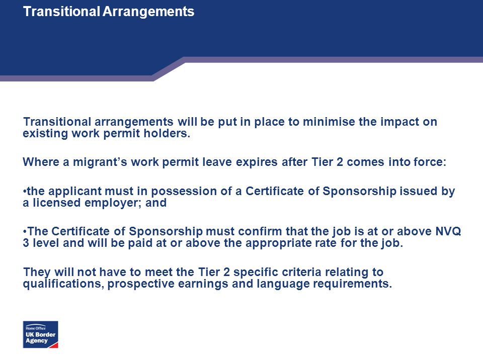 Transitional Arrangements Transitional arrangements will be put in place to minimise the impact on existing work permit holders. Where a migrant's wor
