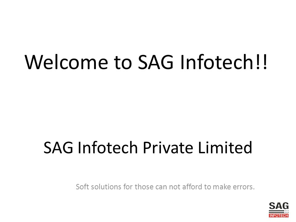 SAG Infotech Private Limited Soft solutions for those can not afford to make errors. Welcome to SAG Infotech!!