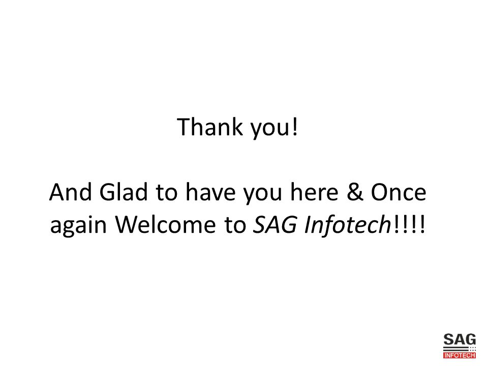Thank you! And Glad to have you here & Once again Welcome to SAG Infotech!!!!