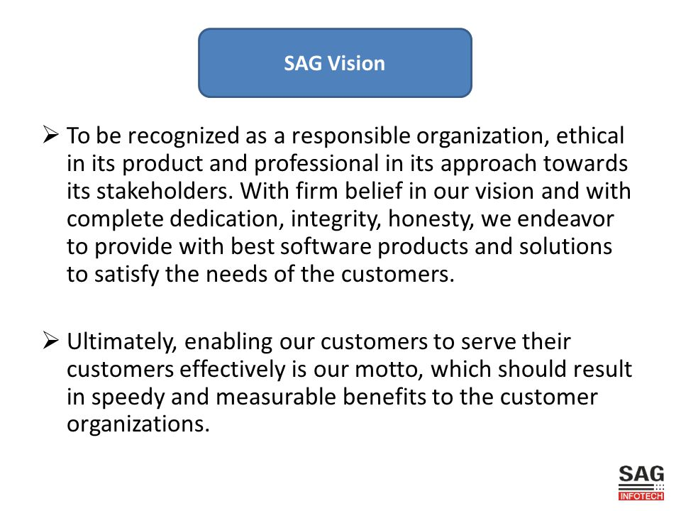  We envision ourselves as a company that is capable of providing world- class software s across industry verticals.