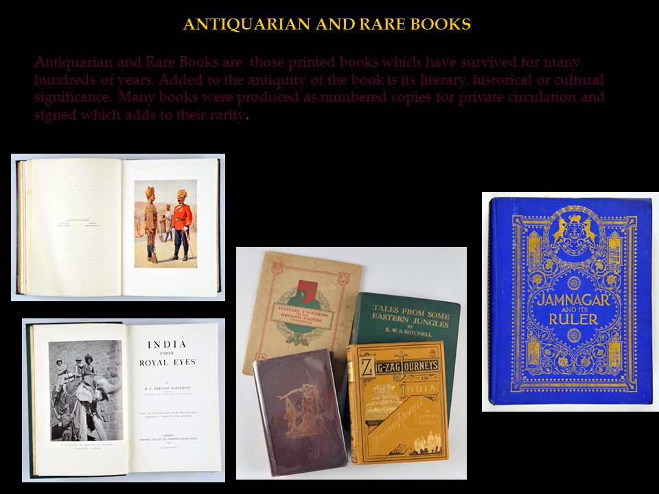 Antiquarian and Rare Books are those printed books which have survived for many hundreds of years. Added to the antiquity of the book is its literary,