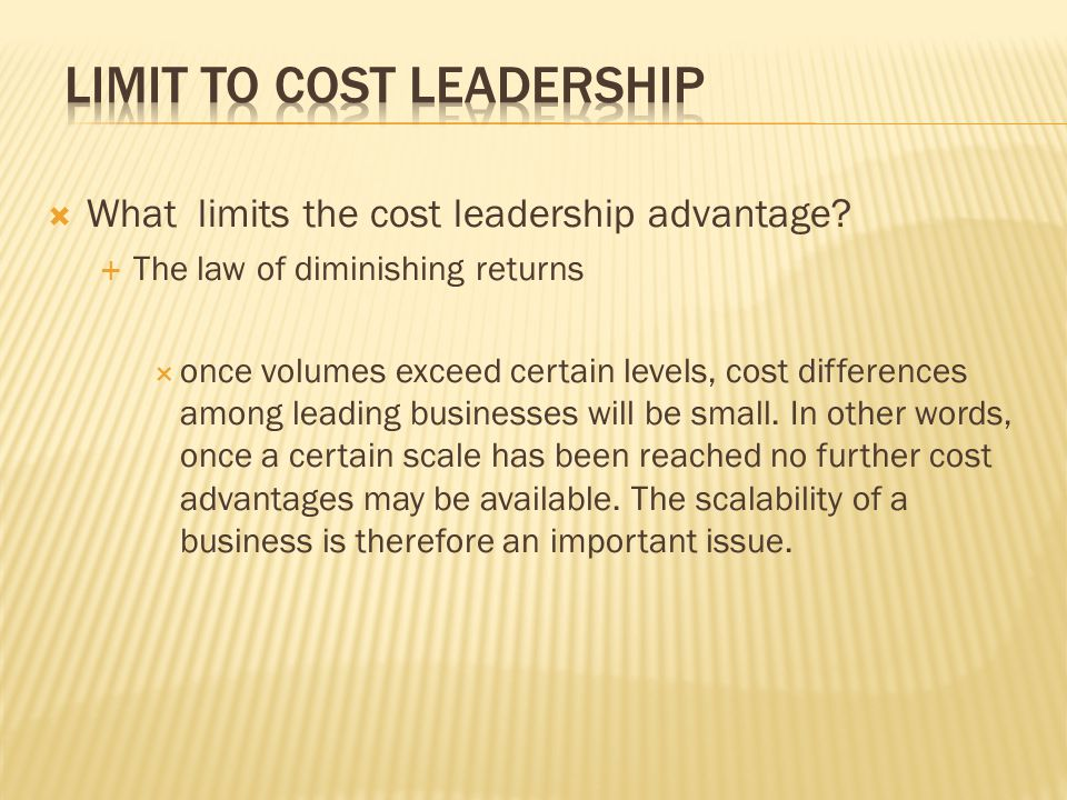  What limits the cost leadership advantage.