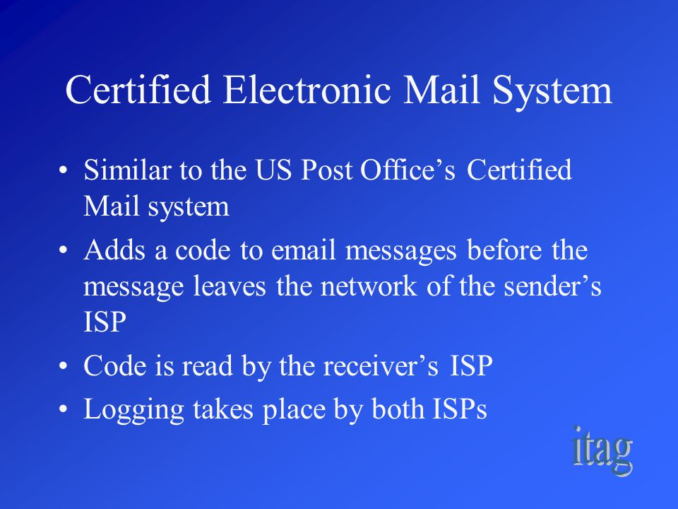 Certified Electronic Mail System Code is encrypted to prevent tampering or misuse Method minimizes code tampering by mail senders or recipients ISPs can mark messages without codes as [UNTRACKABLE] and filtered accordingly