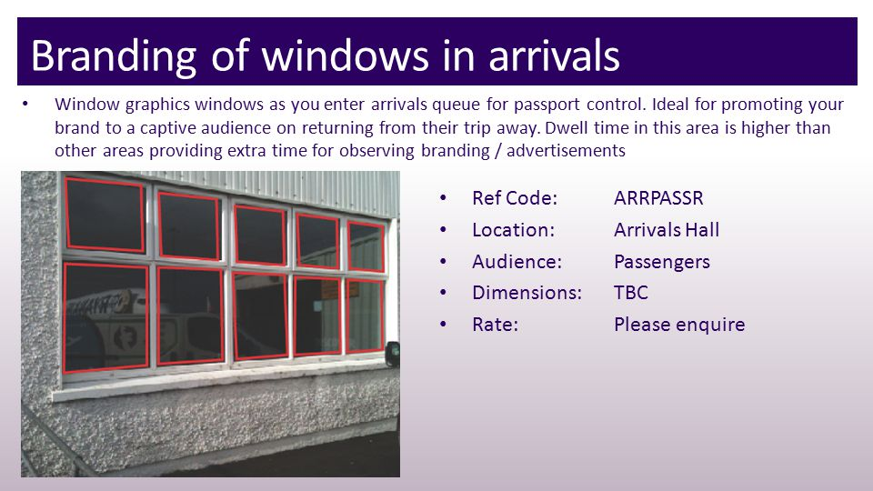 Branding of windows in arrivals Window graphics windows as you enter arrivals queue for passport control.