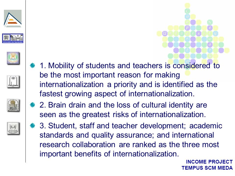 INCOME PROJECT TEMPUS SCM MEDA 1. Mobility of students and teachers is considered to be the most important reason for making internationalization a pr