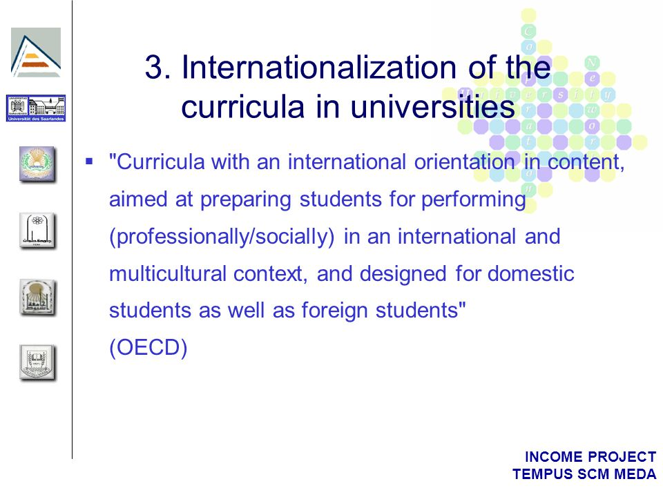 INCOME PROJECT TEMPUS SCM MEDA 3. Internationalization of the curricula in universities 