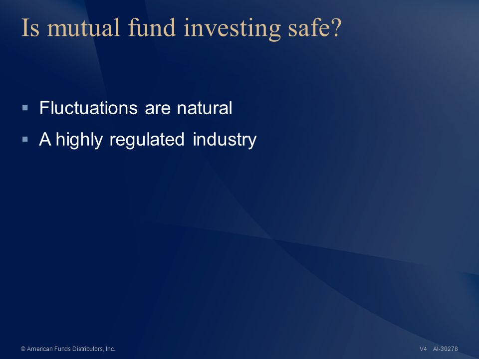 AI-30278© American Funds Distributors, Inc. Is mutual fund investing safe.