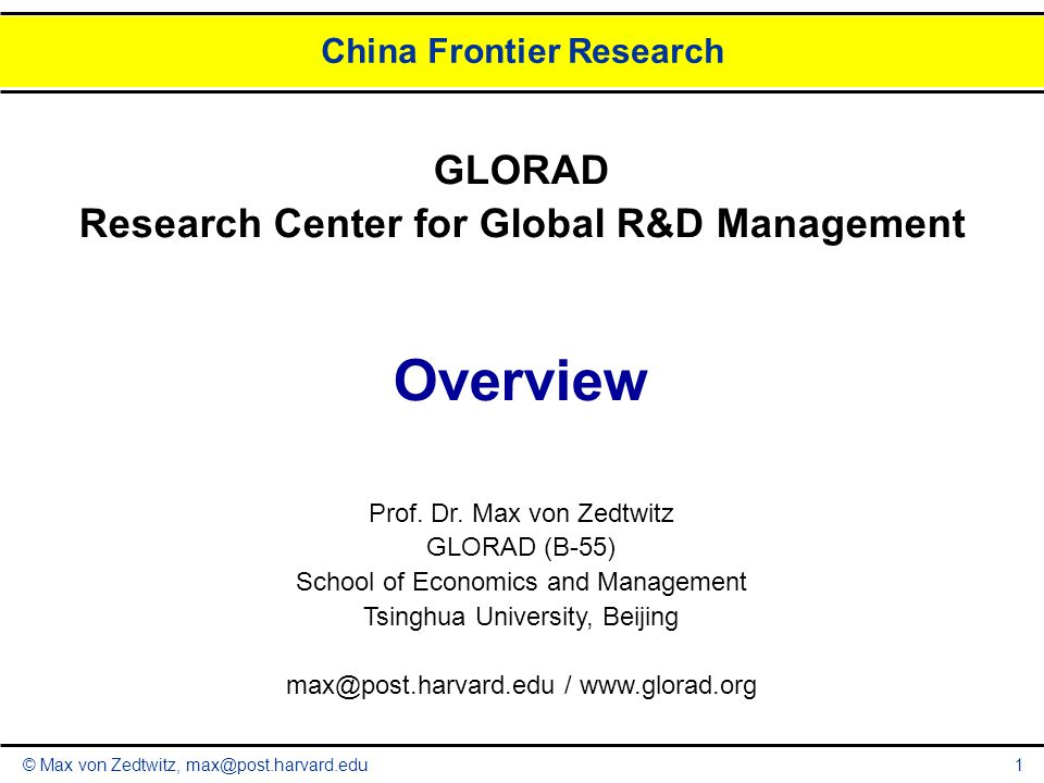 © Max von Zedtwitz, max@post.harvard.edu China Frontier Research 1 GLORAD Research Center for Global R&D Management Overview Prof. Dr. Max von Zedtwit