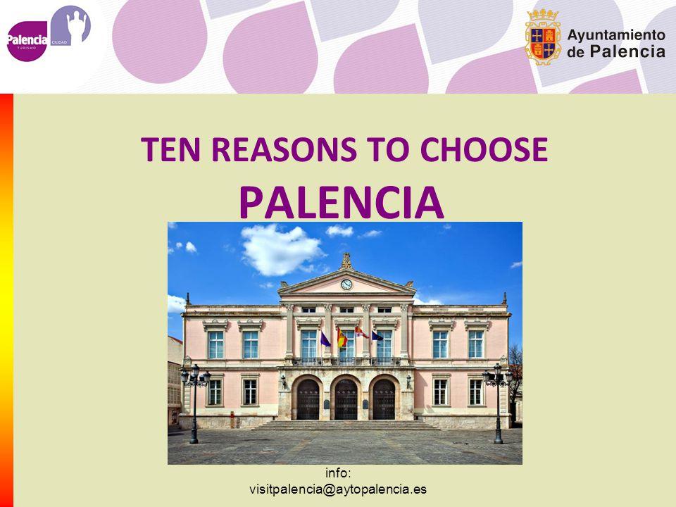 info: visitpalencia@aytopalencia.es TEN REASONS TO CHOOSE PALENCIA