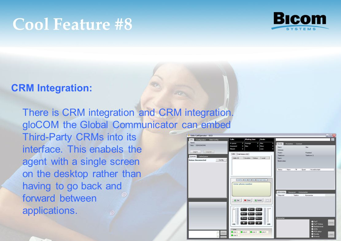 Cool Feature #8 CRM Integration: There is CRM integration and CRM integration. gloCOM the Global Communicator can embed Third-Party CRMs into its inte