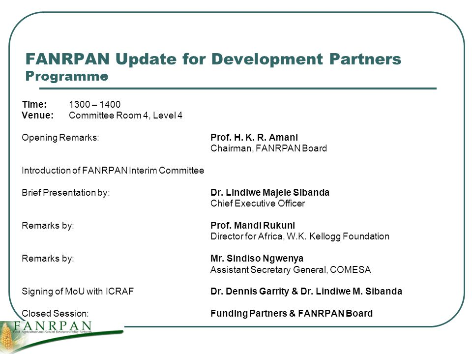 FANRPAN Update for Development Partners Programme Time:1300 – 1400 Venue:Committee Room 4, Level 4 Opening Remarks:Prof.