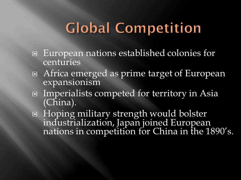  European nations established colonies for centuries  Africa emerged as prime target of European expansionism  Imperialists competed for territory in Asia (China).