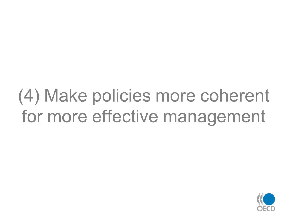 (4) Make policies more coherent for more effective management