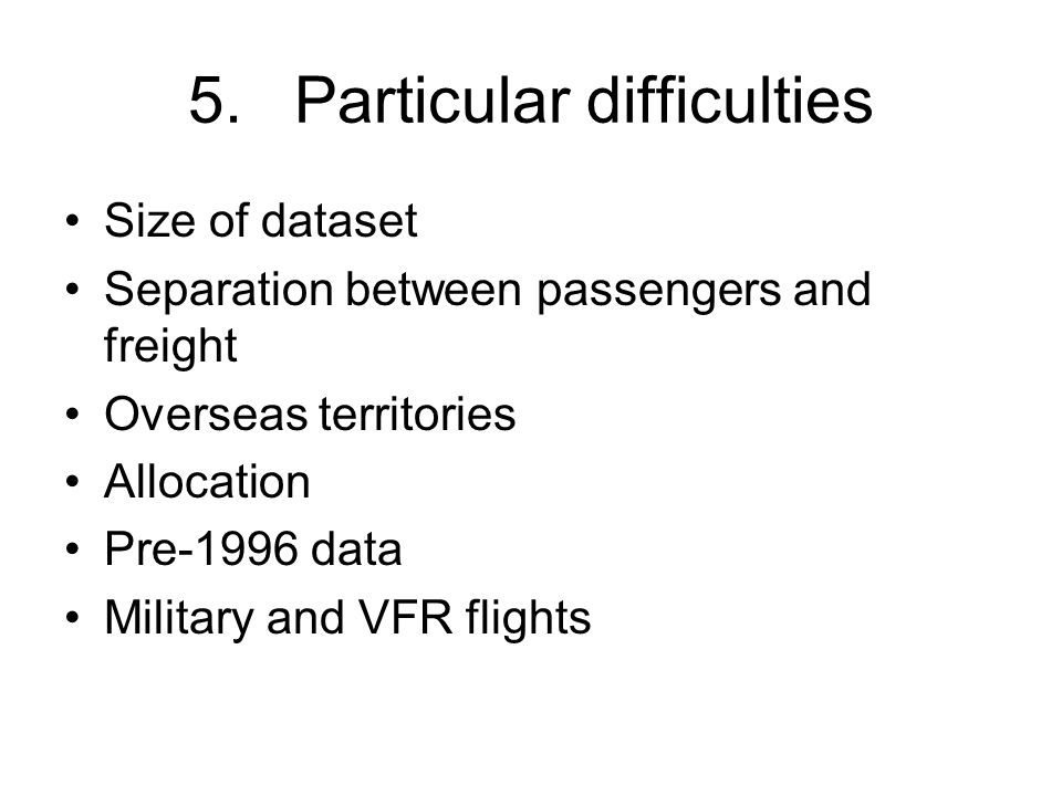 5.Particular difficulties Size of dataset Separation between passengers and freight Overseas territories Allocation Pre-1996 data Military and VFR flights