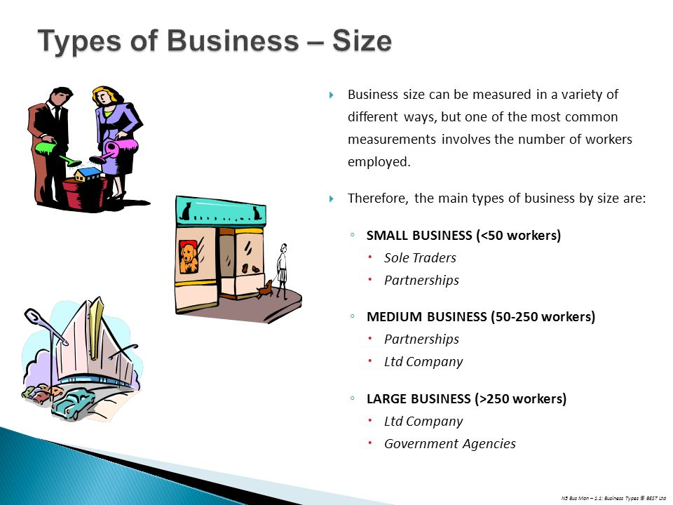 N5 Bus Man – 1.1: Business Types © BEST Ltd  Business size can be measured in a variety of different ways, but one of the most common measurements involves the number of workers employed.