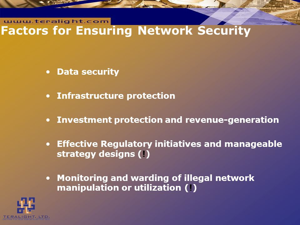 Factors for Ensuring Network Security Data security Infrastructure protection Investment protection and revenue-generation Effective Regulatory initiatives and manageable strategy designs (!) Monitoring and warding of illegal network manipulation or utilization (!)