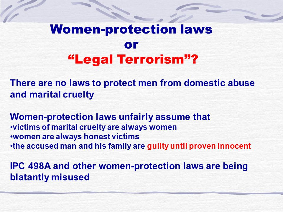 "Women-protection laws or ""Legal Terrorism""? There are no laws to protect men from domestic abuse and marital cruelty Women-protection laws unfairly as"