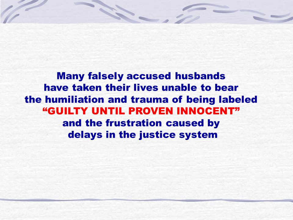 "Many falsely accused husbands have taken their lives unable to bear the humiliation and trauma of being labeled ""GUILTY UNTIL PROVEN INNOCENT"" and the"