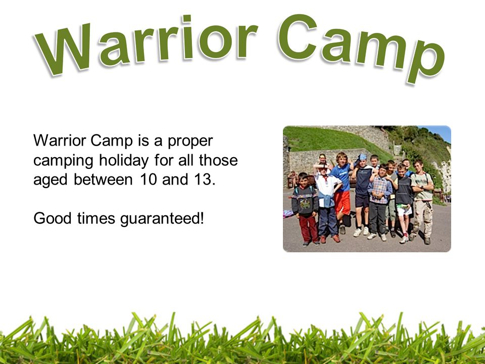 Warrior Camp is a proper camping holiday for all those aged between 10 and 13. Good times guaranteed!