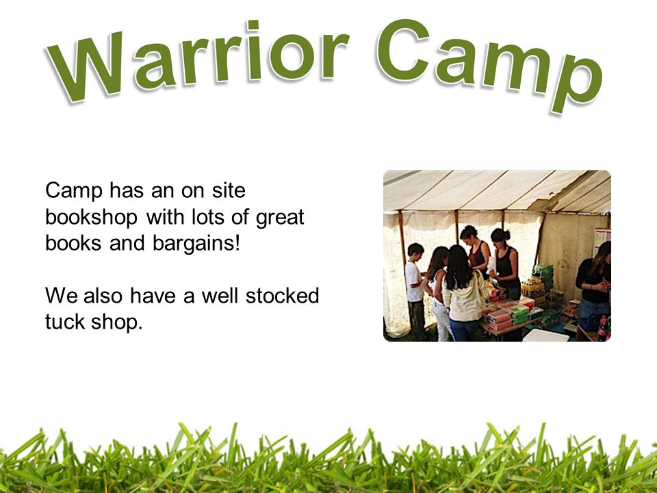 Camp has an on site bookshop with lots of great books and bargains! We also have a well stocked tuck shop.