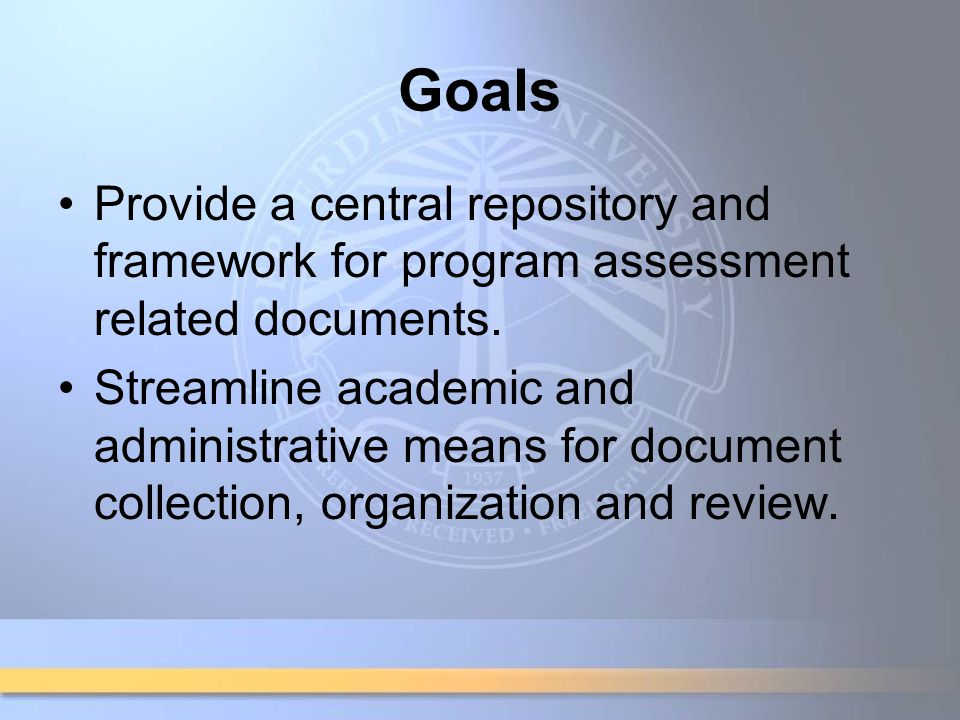 Goals Provide a central repository and framework for program assessment related documents.