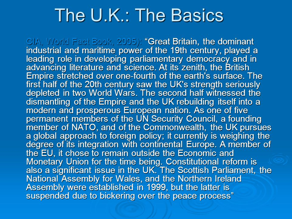 The U.K.: The Basics CIA, World Fact Book, 2005): Great Britain, the dominant industrial and maritime power of the 19th century, played a leading role in developing parliamentary democracy and in advancing literature and science.