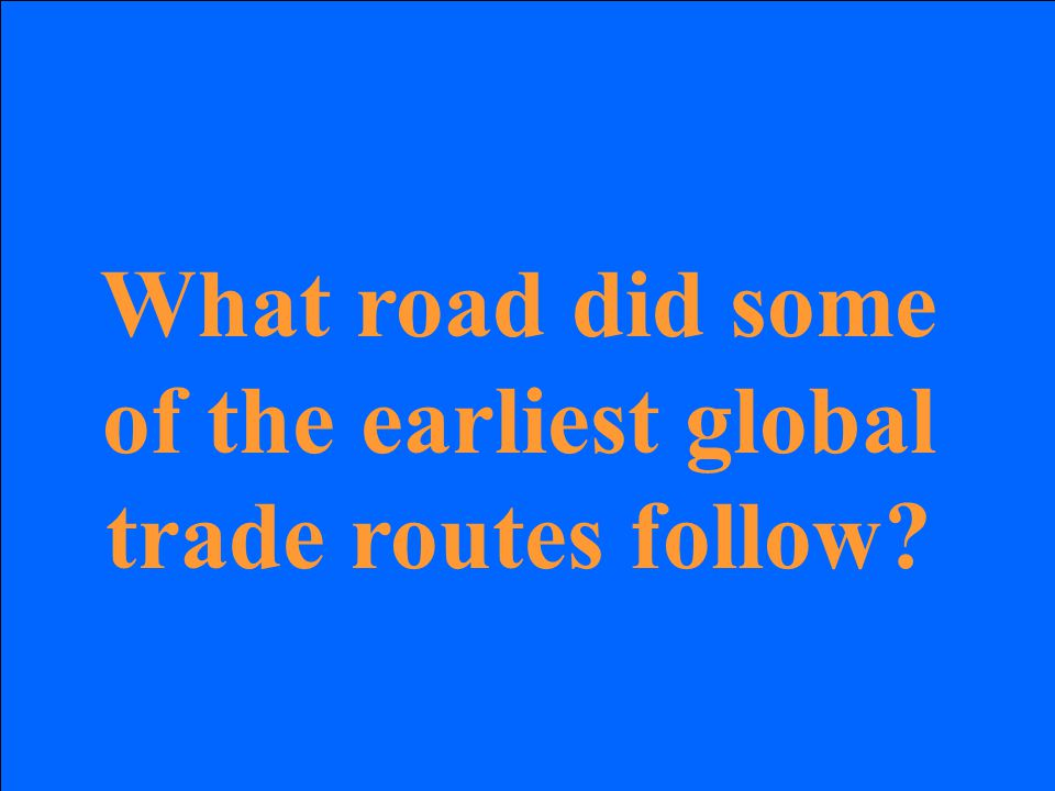 What road did some of the earliest global trade routes follow?