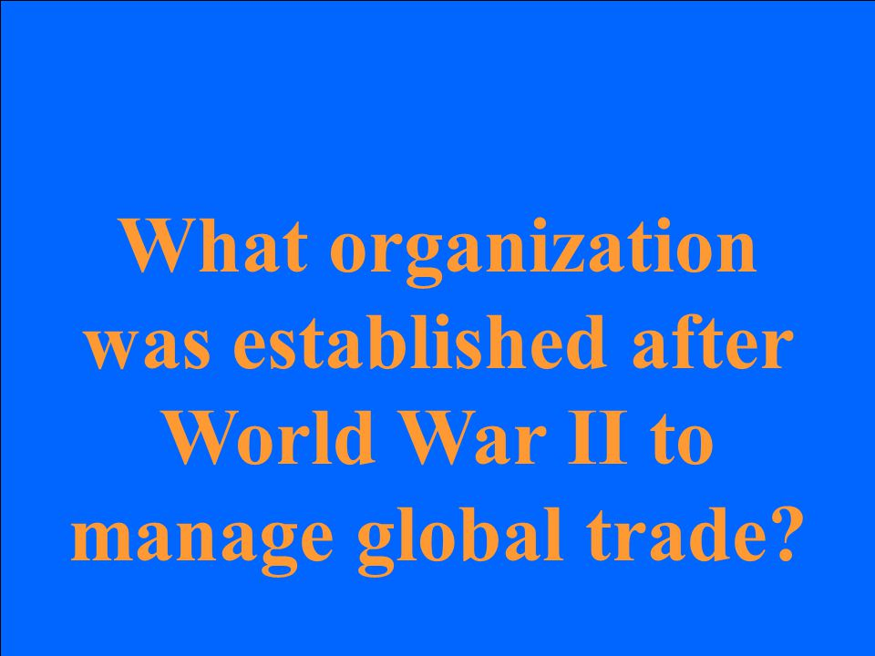 What organization was established after World War II to manage global trade?