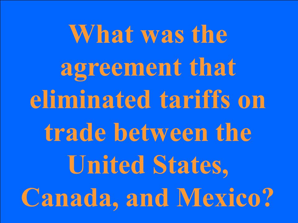 What was the agreement that eliminated tariffs on trade between the United States, Canada, and Mexico?