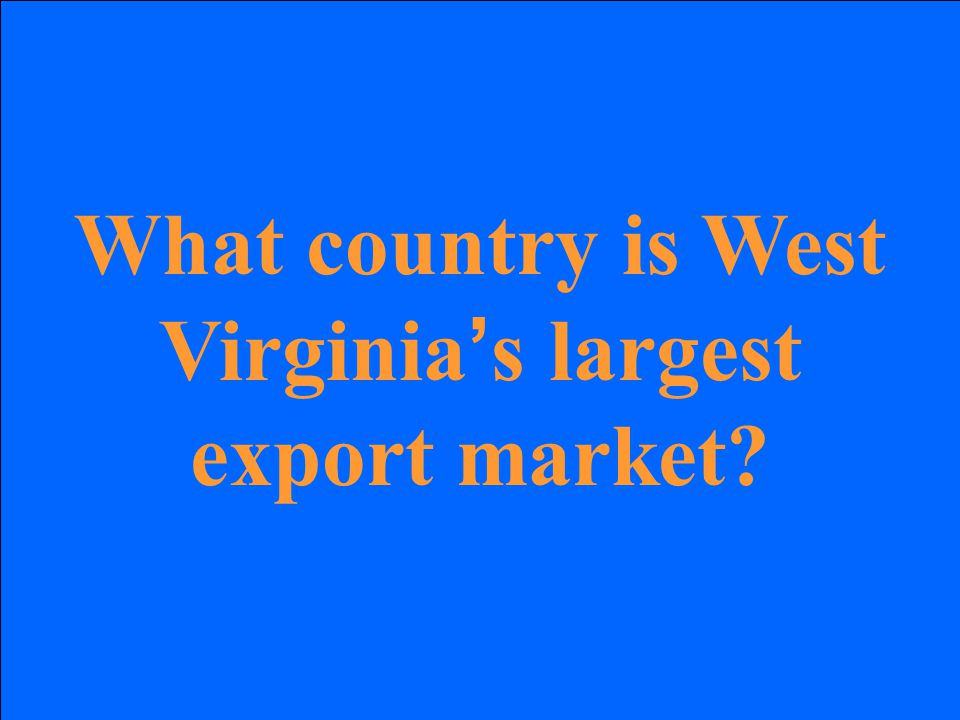 What country is West Virginia ' s largest export market?