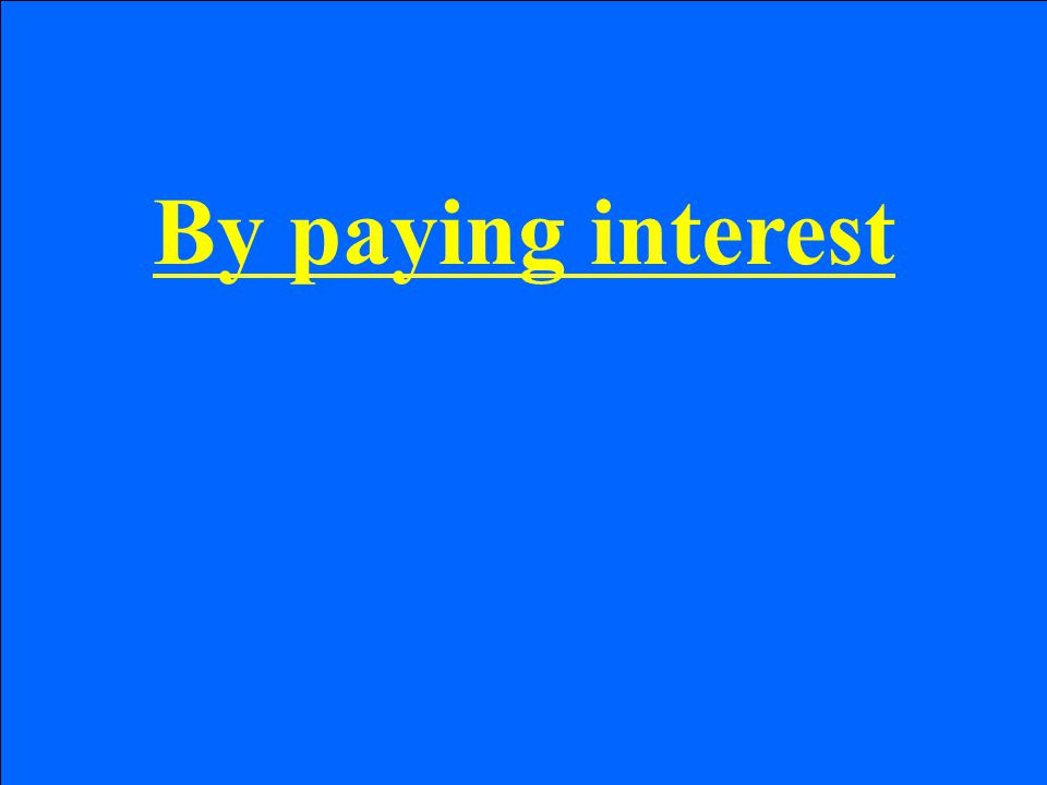 By paying interest