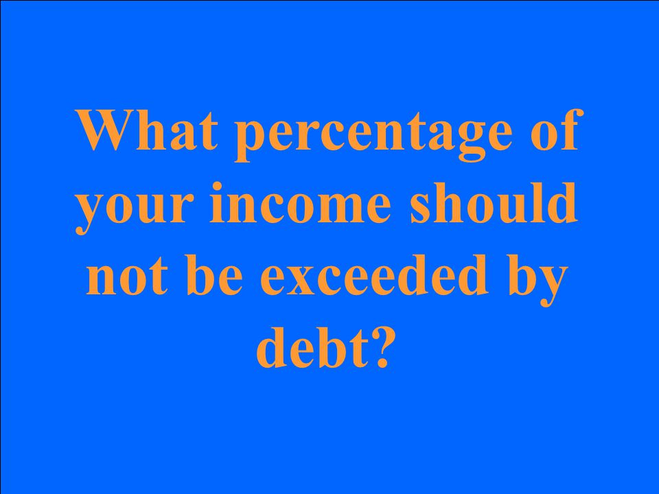What percentage of your income should not be exceeded by debt?