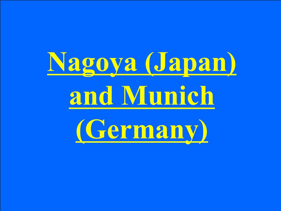 Nagoya (Japan) and Munich (Germany)