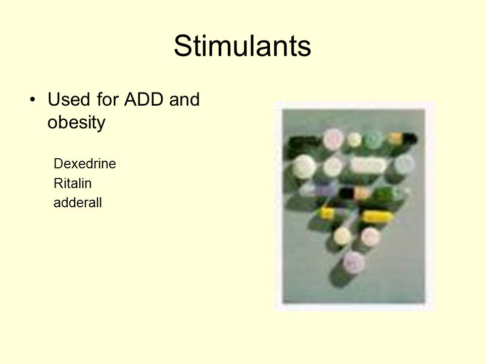 Stimulants Used for ADD and obesity Dexedrine Ritalin adderall