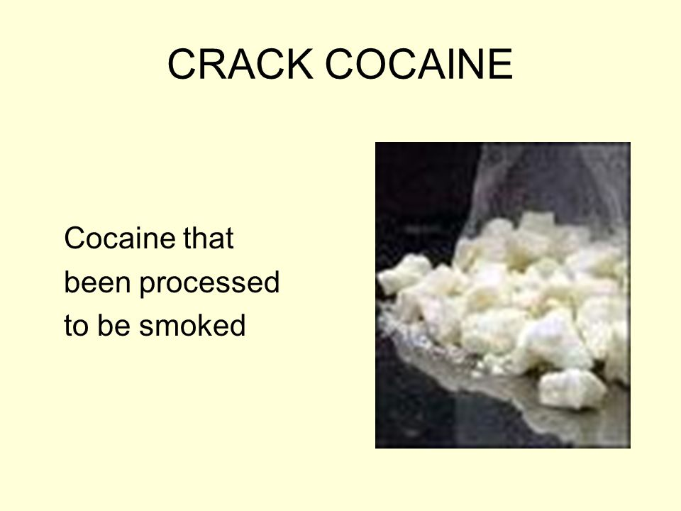 CRACK COCAINE Cocaine that been processed to be smoked