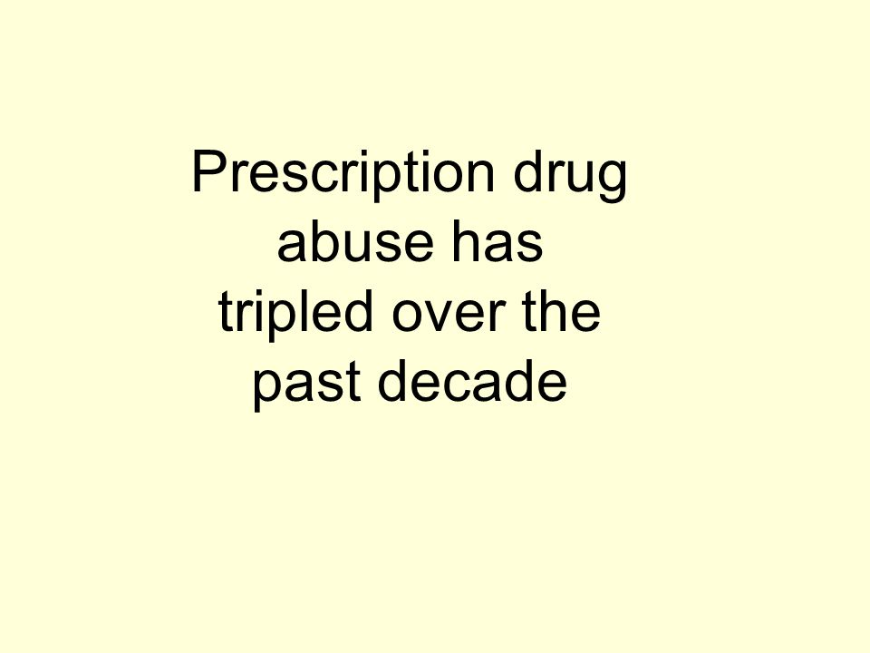 Prescription drug abuse has tripled over the past decade