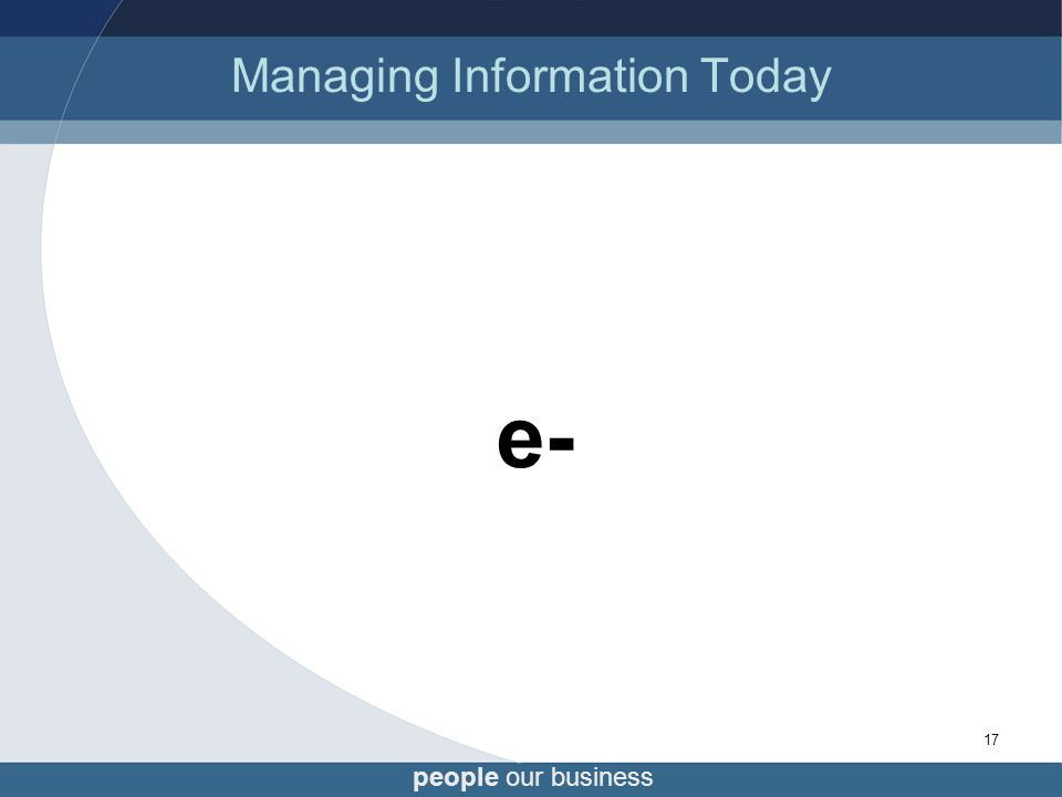 people our business 17 Managing Information Today e-