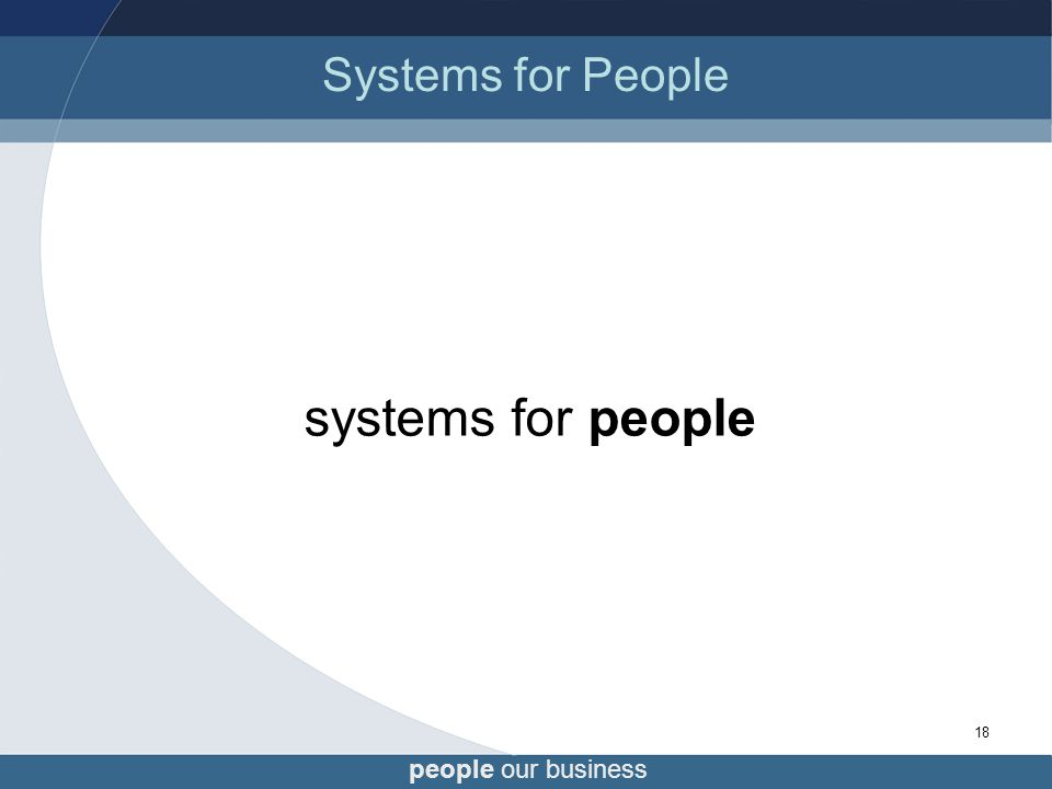 people our business 18 Systems for People systems for people