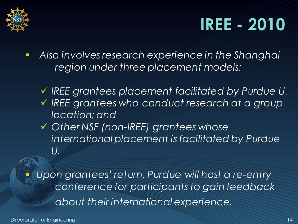 Directorate for Engineering14 IREE - 2010  Also involves research experience in the Shanghai region under three placement models: IREE grantees placement facilitated by Purdue U.