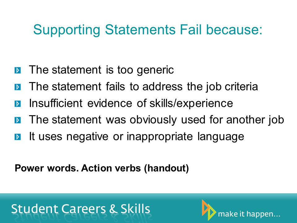 Supporting Statements Fail because: The statement is too generic The statement fails to address the job criteria Insufficient evidence of skills/experience The statement was obviously used for another job It uses negative or inappropriate language Power words.
