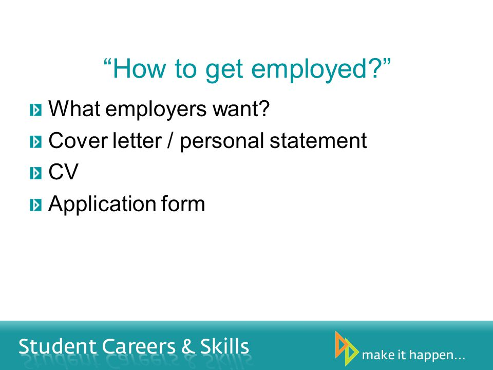 How to get employed? What employers want? Cover letter / personal statement CV Application form