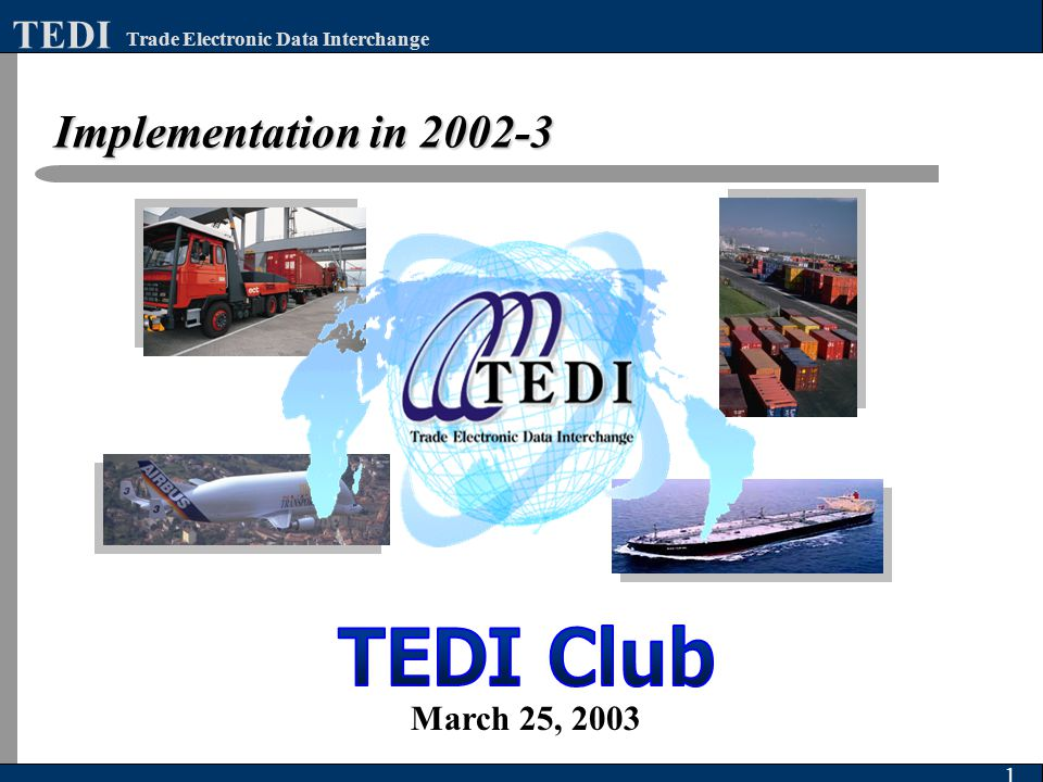 Implementation in 2002-3 1 Trade Electronic Data Interchange TEDI March 25, 2003
