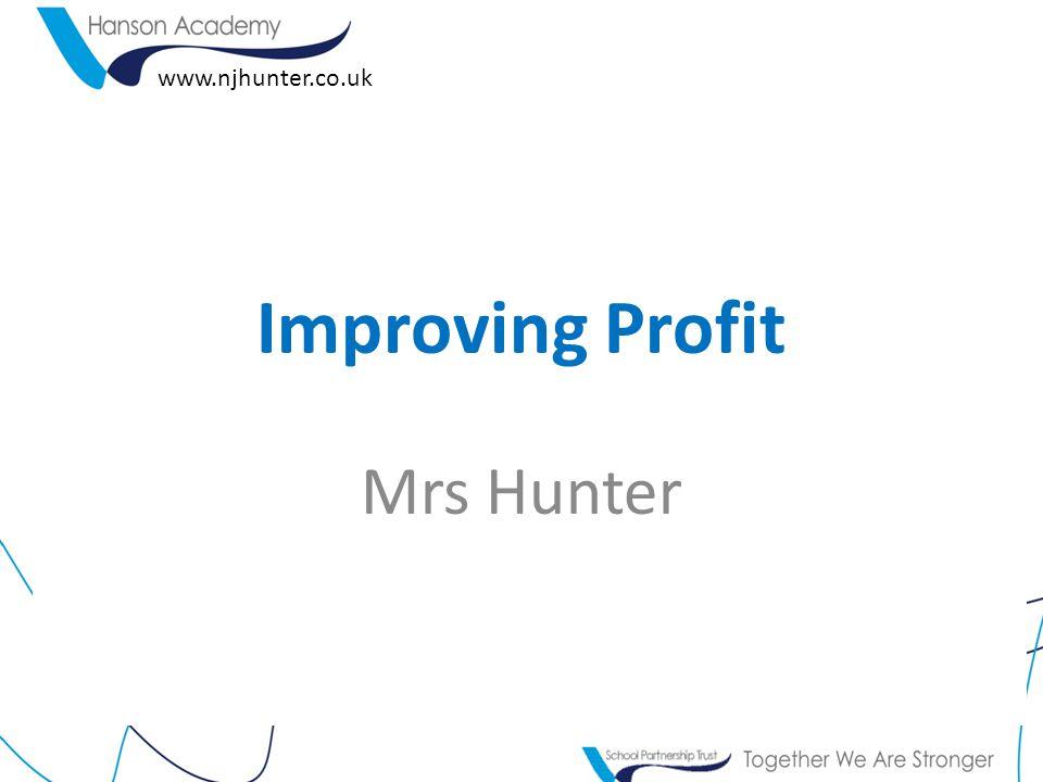 Improving Profit www.njhunter.co.uk Mrs Hunter